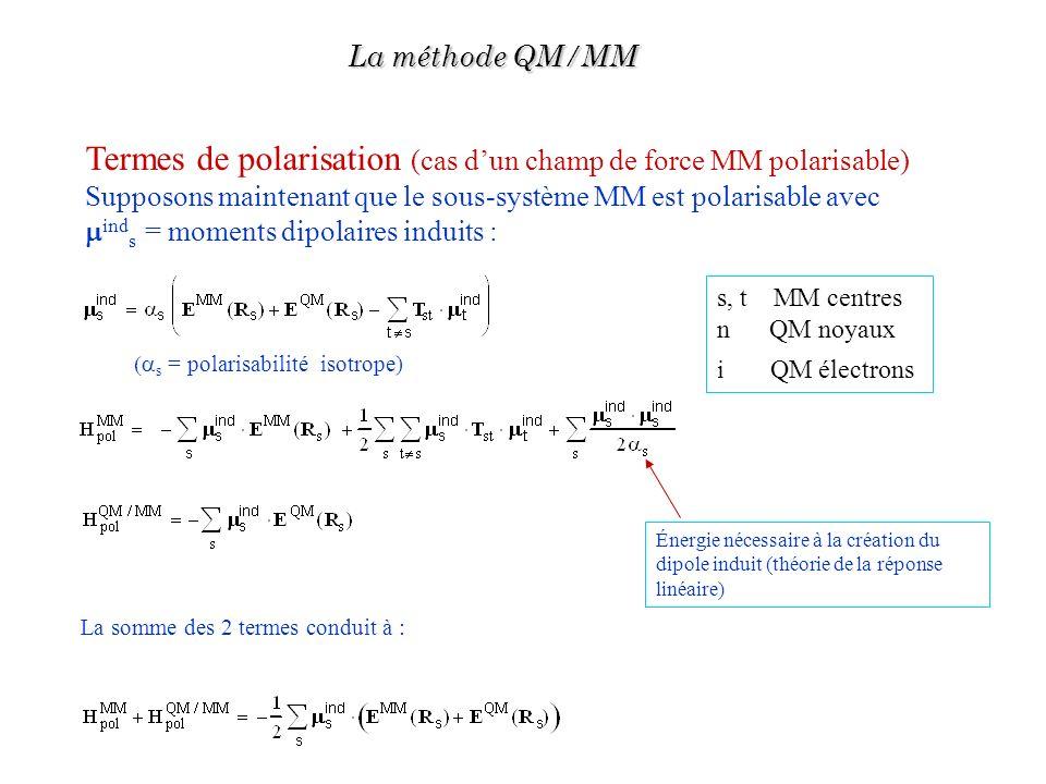 Termes de polarisation (cas dun champ de force MM polarisable) Supposons maintenant que le sous-système MM est polarisable avec ind s = moments dipola