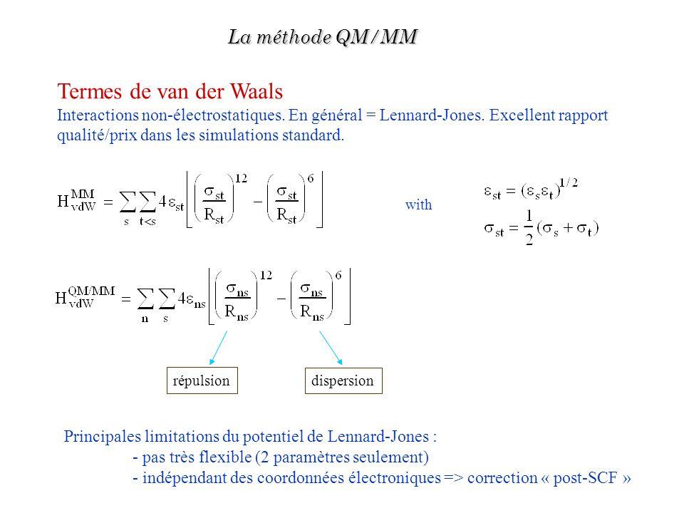 répulsion dispersion Termes de van der Waals Interactions non-électrostatiques. En général = Lennard-Jones. Excellent rapport qualité/prix dans les si