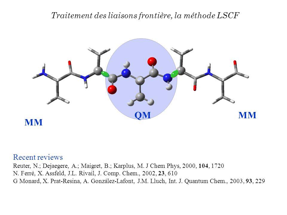 Traitement des liaisons frontière, la méthode LSCF QM MM Recent reviews Reuter, N.; Dejaegere, A.; Maigret, B.; Karplus, M. J Chem Phys, 2000, 104, 17