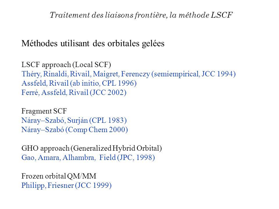 Méthodes utilisant des orbitales gelées LSCF approach (Local SCF) Théry, Rinaldi, Rivail, Maigret, Ferenczy (semiempirical, JCC 1994) Assfeld, Rivail