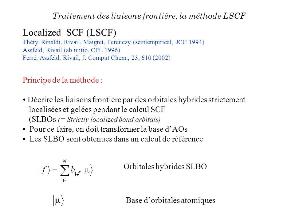 Localized SCF (LSCF) Théry, Rinaldi, Rivail, Maigret, Ferenczy (semiempirical, JCC 1994) Assfeld, Rivail (ab initio, CPL 1996) Ferré, Assfeld, Rivail,