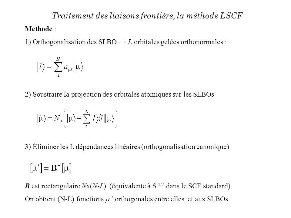 Méthode : 1) Orthogonalisation des SLBO L orbitales gelées orthonormales : 2) Soustraire la projection des orbitales atomiques sur les SLBOs 3) Élimin