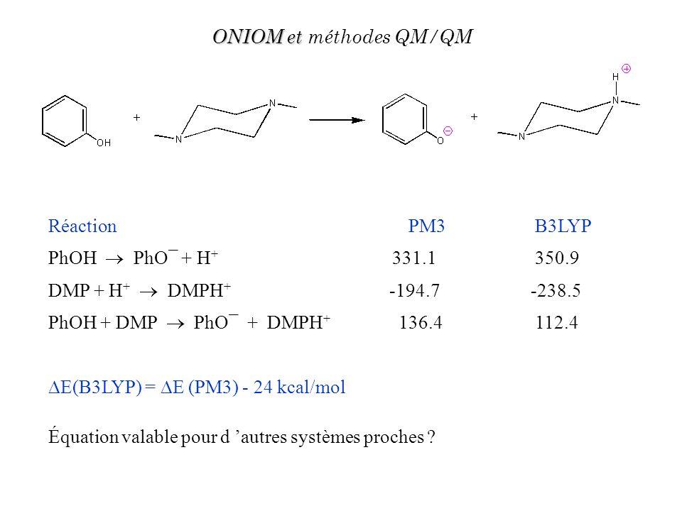 Réaction PM3 B3LYP PhOH PhO¯ + H + 331.1 350.9 DMP + H + DMPH + -194.7 -238.5 PhOH + DMP PhO¯ + DMPH + 136.4 112.4 E(B3LYP) = E (PM3) - 24 kcal/mol Éq