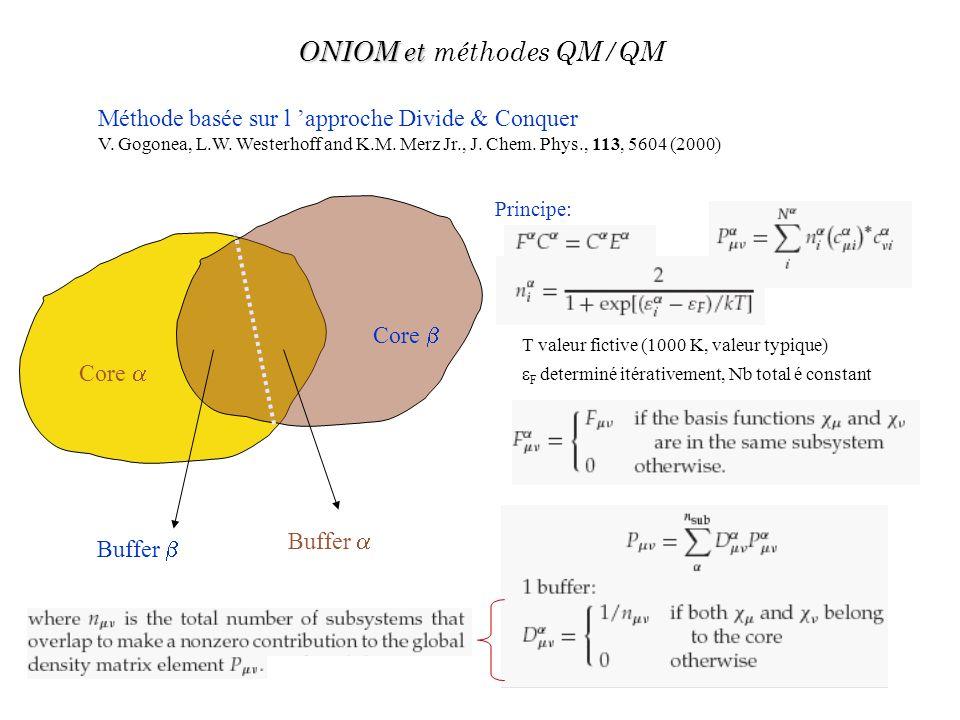 Méthode basée sur l approche Divide & Conquer V. Gogonea, L.W. Westerhoff and K.M. Merz Jr., J. Chem. Phys., 113, 5604 (2000) Principe: ONIOM et ONIOM
