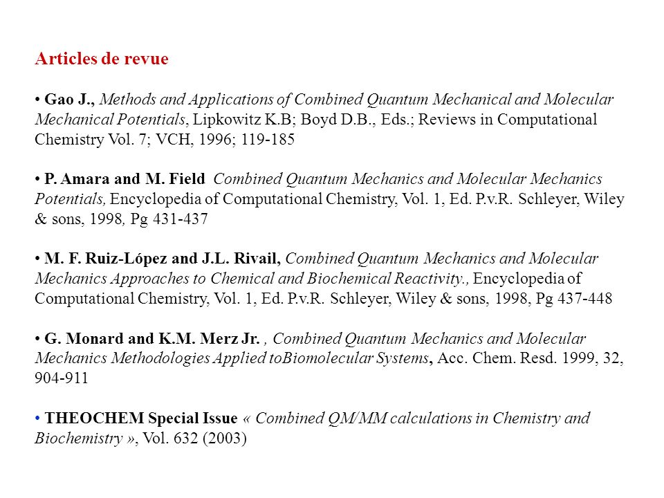Articles de revue Gao J., Methods and Applications of Combined Quantum Mechanical and Molecular Mechanical Potentials, Lipkowitz K.B; Boyd D.B., Eds.;