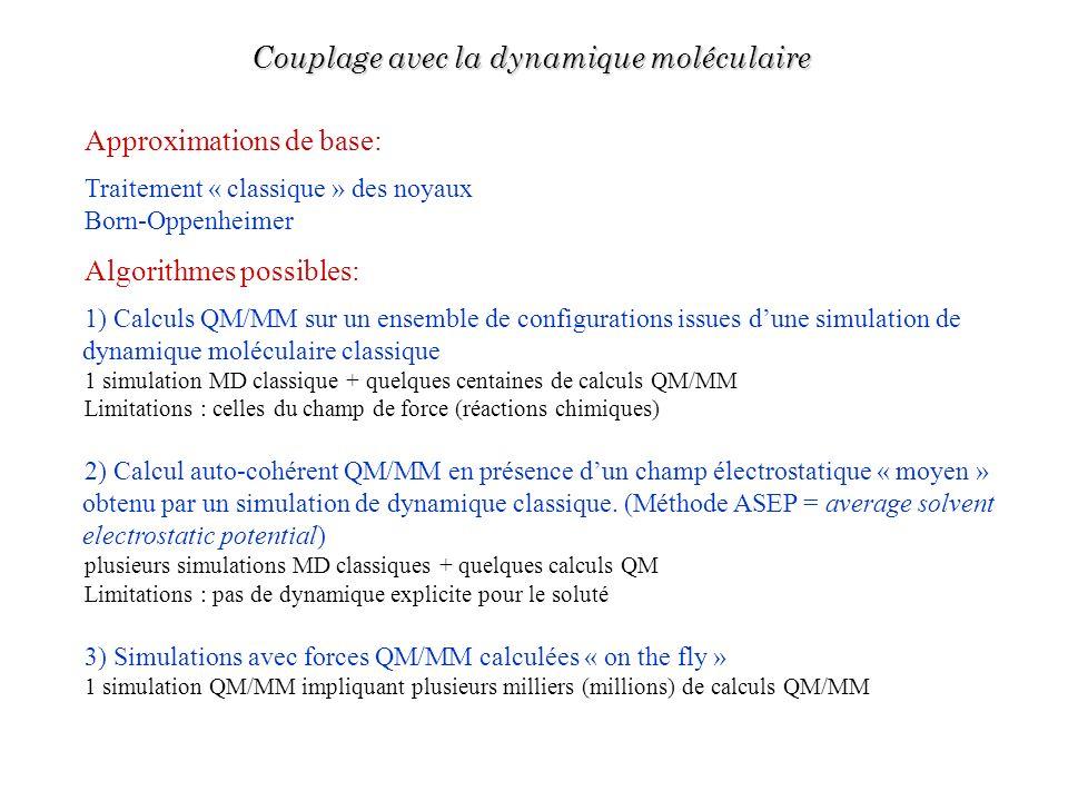Approximations de base: Traitement « classique » des noyaux Born-Oppenheimer Algorithmes possibles: 1) Calculs QM/MM sur un ensemble de configurations