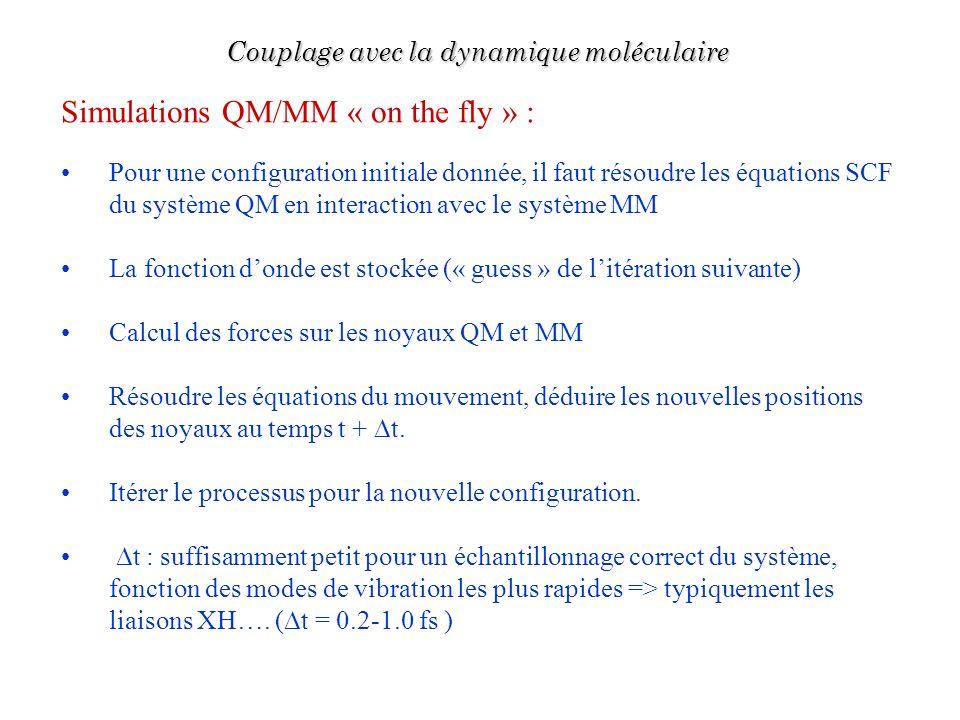 Simulations QM/MM « on the fly » : Pour une configuration initiale donnée, il faut résoudre les équations SCF du système QM en interaction avec le sys