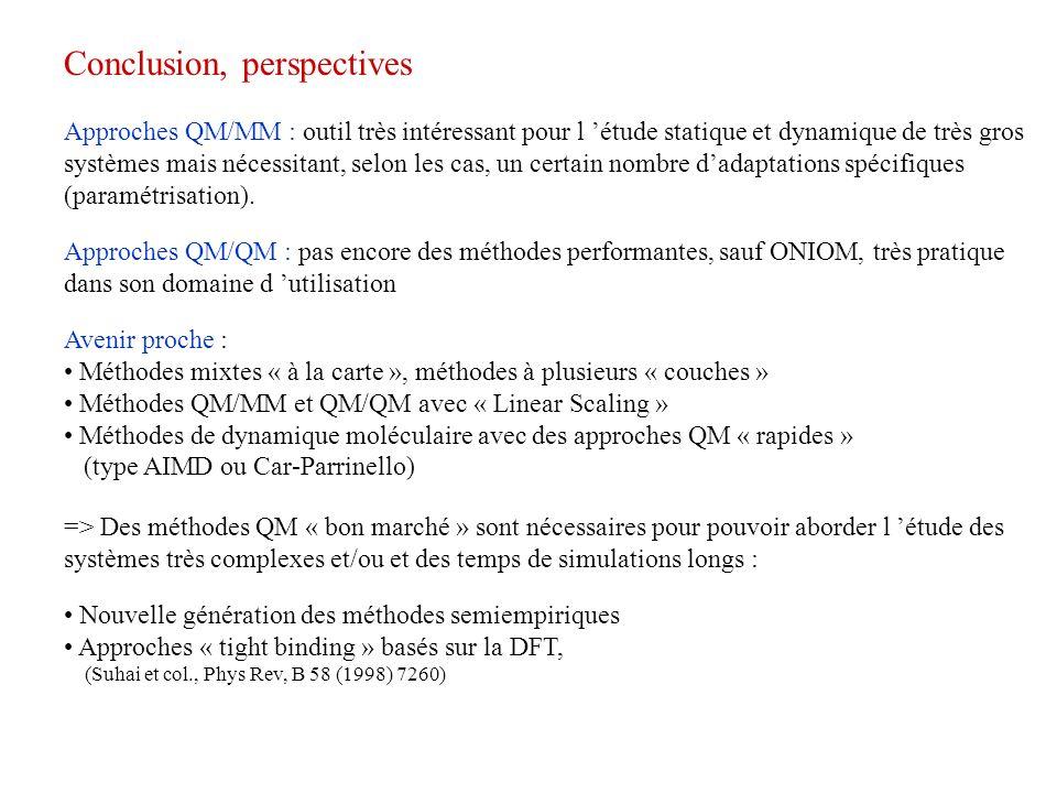 Conclusion, perspectives Approches QM/MM : outil très intéressant pour l étude statique et dynamique de très gros systèmes mais nécessitant, selon les