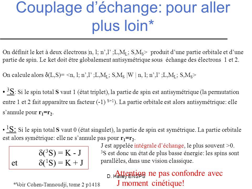 D. Halley ENSPS *Voir Cohen-Tannoudji, tome 2 p1418 On définit le ket à deux électrons |n, l; n,l ;L,M L ; S,M S > produit dune partie orbitale et dun