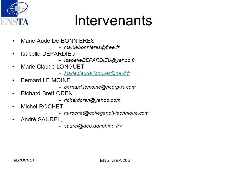 M.ROCHET ENSTA EA 202 Intervenants Marie Aude De BONNIERES »ma.debonnieres@free.fr Isabelle DEPARDIEU »IsabelleDEPARDIEU@yahoo.fr Marie Claude LONGUET