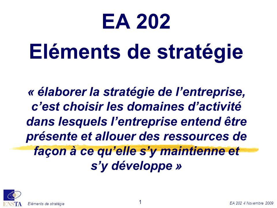 Eléments de stratégie EA 202 4 Novembre 2009 1 EA 202 Eléments de stratégie « élaborer la stratégie de lentreprise, cest choisir les domaines dactivit