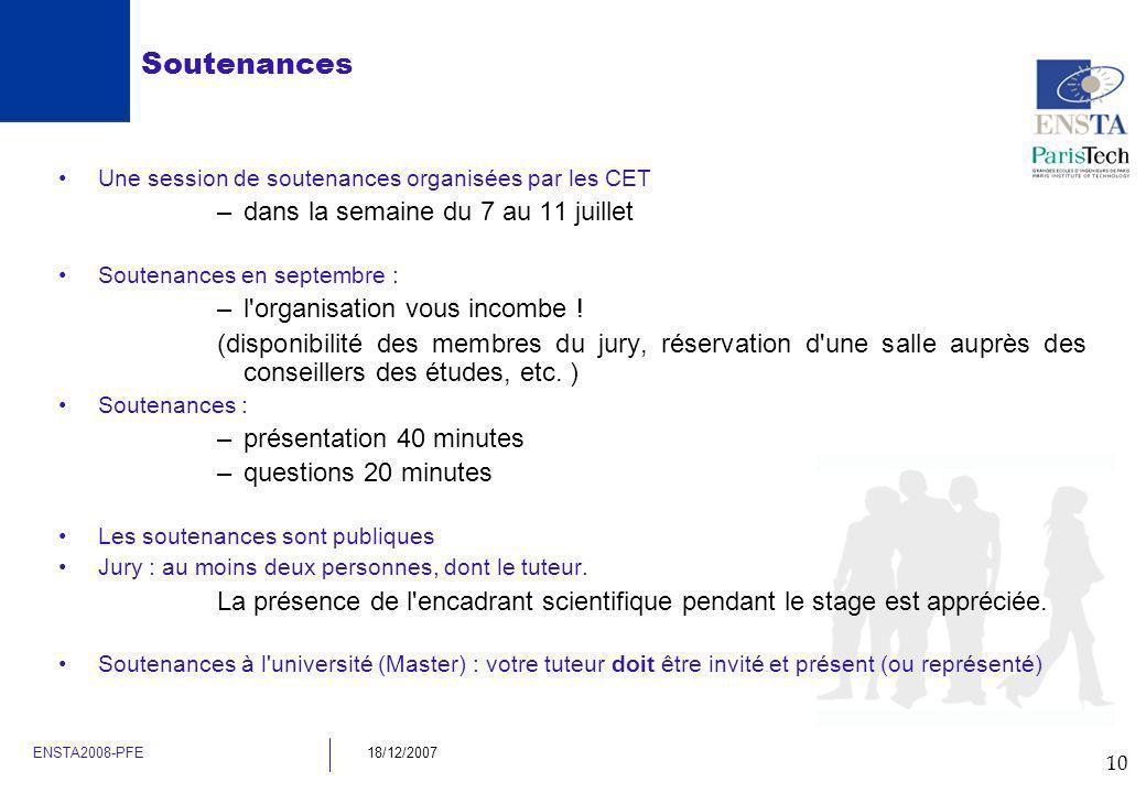 10 ENSTA2008-PFE18/12/2007 Soutenances Une session de soutenances organisées par les CET –dans la semaine du 7 au 11 juillet Soutenances en septembre