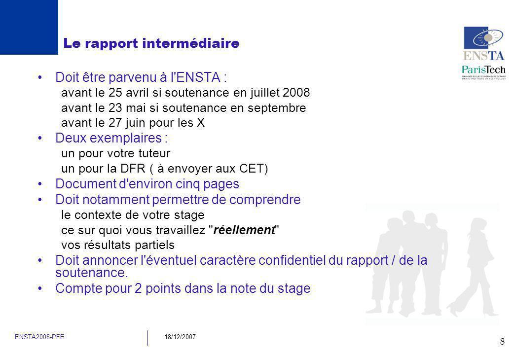 8 ENSTA2008-PFE18/12/2007 Le rapport intermédiaire Doit être parvenu à l'ENSTA : avant le 25 avril si soutenance en juillet 2008 avant le 23 mai si so