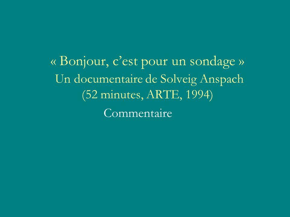 « Bonjour, cest pour un sondage » Un documentaire de Solveig Anspach (52 minutes, ARTE, 1994) Commentaire