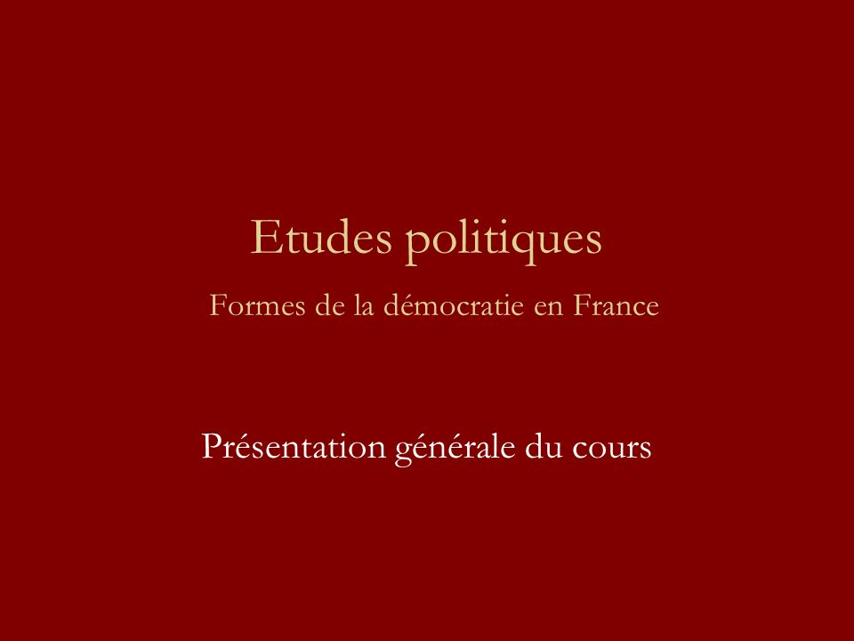 Etudes politiques Formes de la démocratie en France Présentation générale du cours