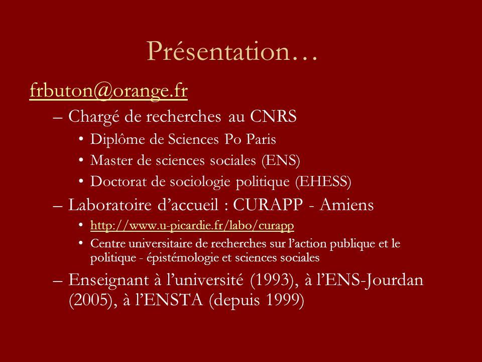 Présentation… frbuton@orange.fr –Chargé de recherches au CNRS Diplôme de Sciences Po Paris Master de sciences sociales (ENS) Doctorat de sociologie po
