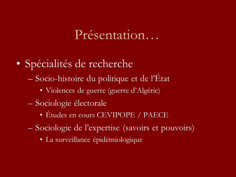 Présentation… Spécialités de recherche –Socio-histoire du politique et de lÉtat Violences de guerre (guerre dAlgérie) –Sociologie électorale Études en