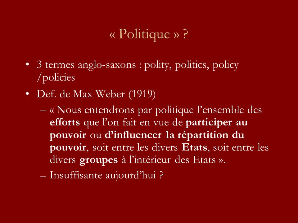 « Politique » . 3 termes anglo-saxons : polity, politics, policy /policies Def.