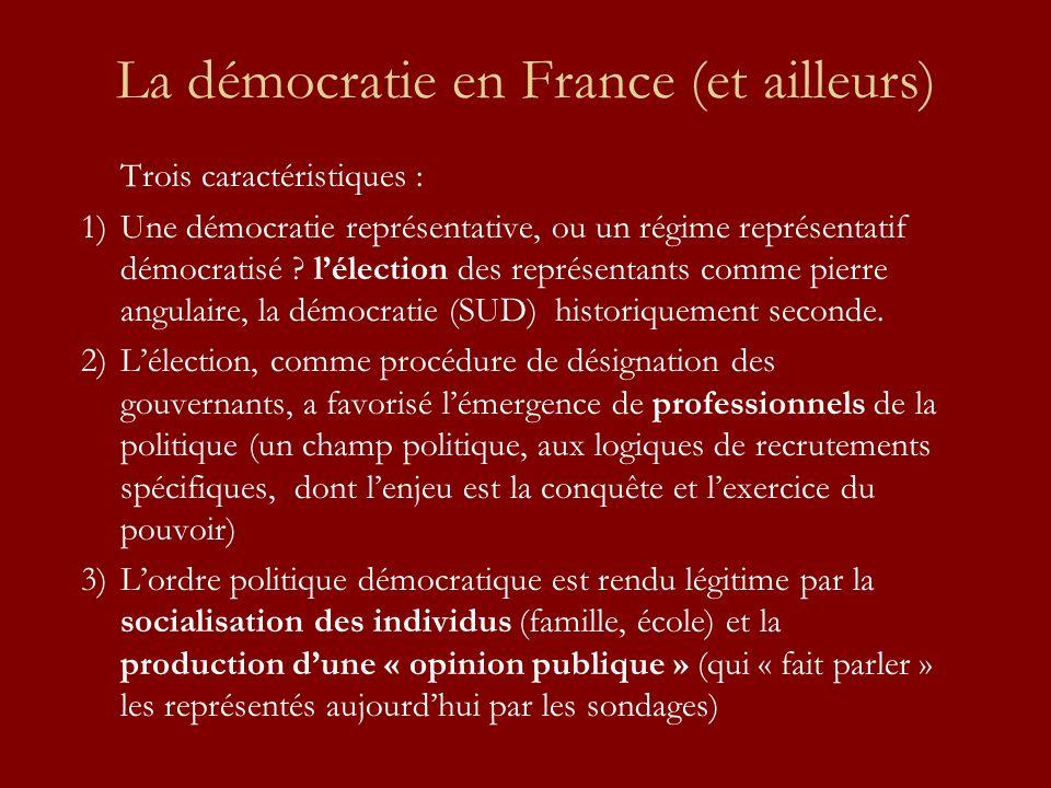 La démocratie en France (et ailleurs) Trois caractéristiques : 1)Une démocratie représentative, ou un régime représentatif démocratisé .