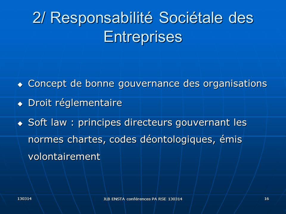 130314 JLB ENSTA conférences PA RSE 130314 16 u Concept de bonne gouvernance des organisations u Droit réglementaire u Soft law : principes directeurs