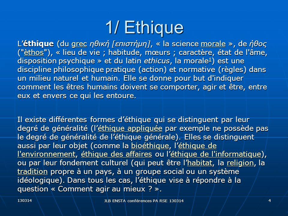 130314 JLB ENSTA conférences PA RSE 130314 4 Léthique (du grec ηθική [επιστήμη], « la science morale », de ήθος (
