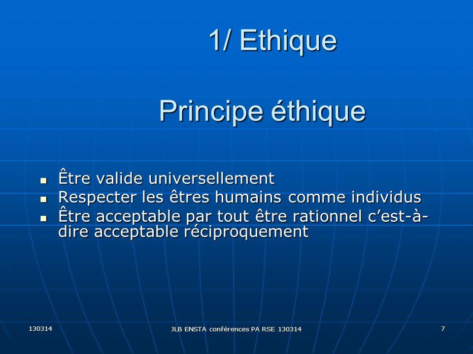 130314 JLB ENSTA conférences PA RSE 130314 7 Principe éthique Être valide universellement Être valide universellement Respecter les êtres humains comm
