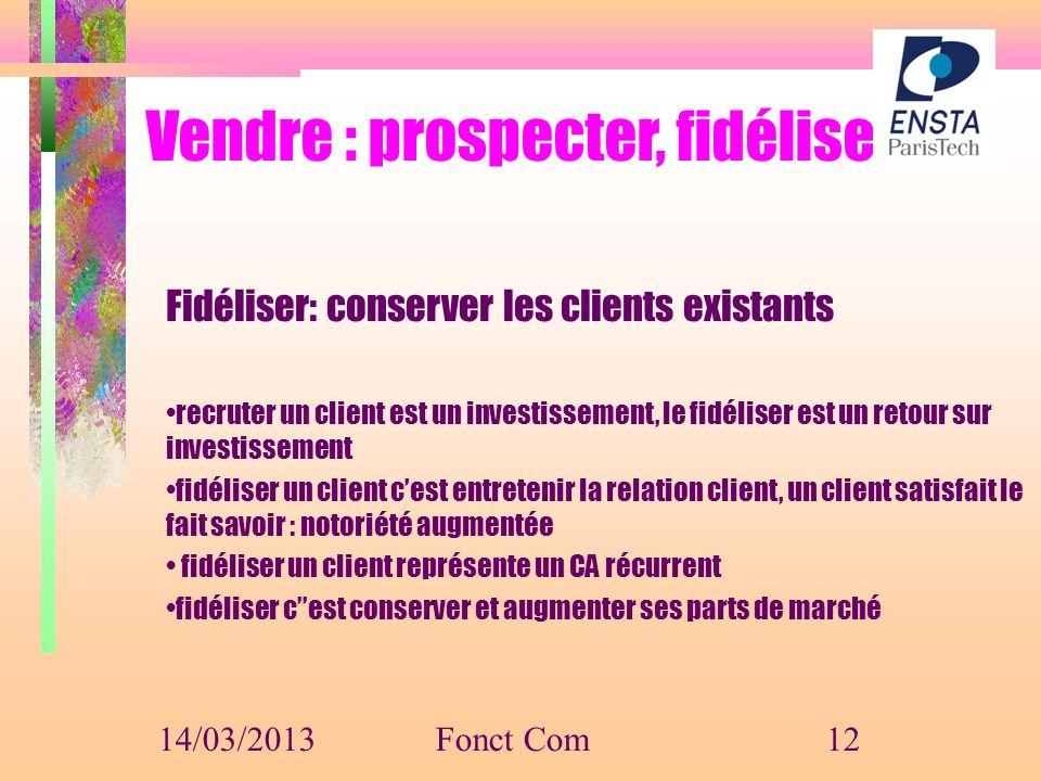 Vendre : prospecter, fidéliser Fidéliser: conserver les clients existants recruter un client est un investissement, le fidéliser est un retour sur inv