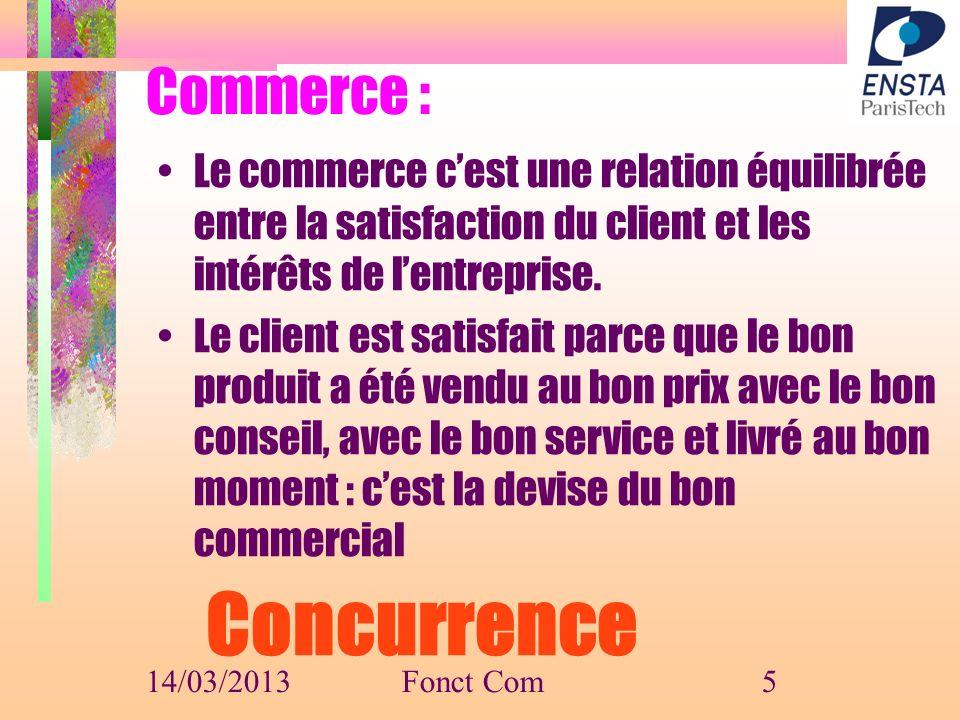 Commerce : Le commerce cest une relation équilibrée entre la satisfaction du client et les intérêts de lentreprise. Le client est satisfait parce que