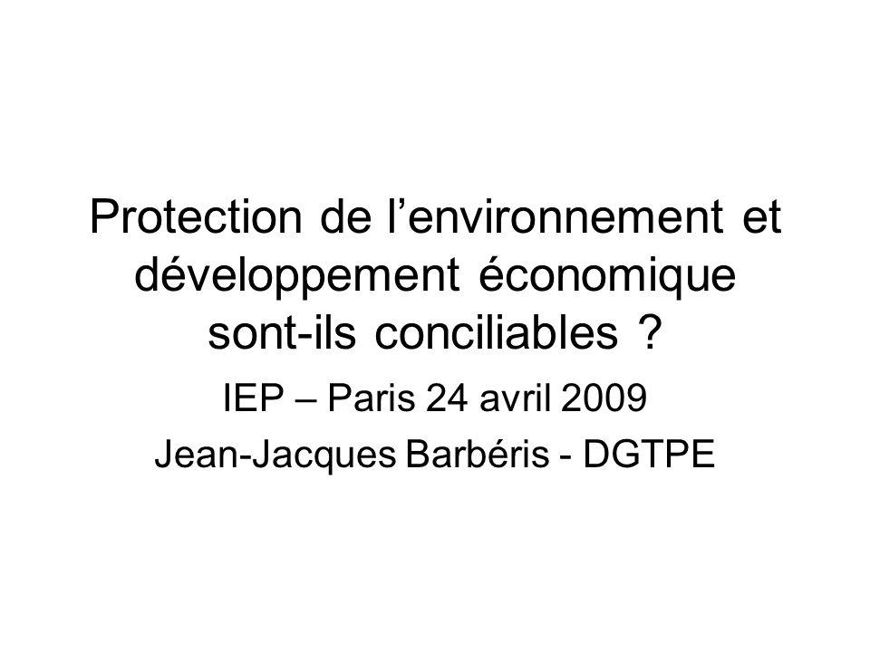 Protection de lenvironnement et développement économique sont-ils conciliables ? IEP – Paris 24 avril 2009 Jean-Jacques Barbéris - DGTPE