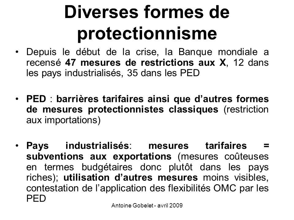 Antoine Gobelet - avril 2009 Diverses formes de protectionnisme Depuis le début de la crise, la Banque mondiale a recensé 47 mesures de restrictions a