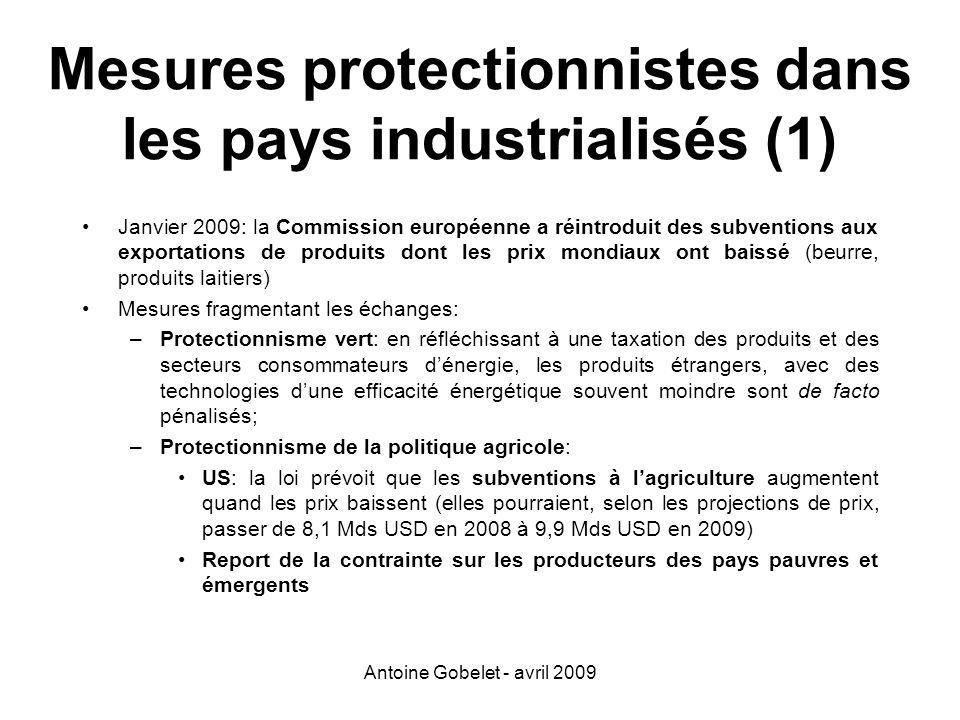 Antoine Gobelet - avril 2009 Mesures protectionnistes dans les pays industrialisés (1) Janvier 2009: la Commission européenne a réintroduit des subven