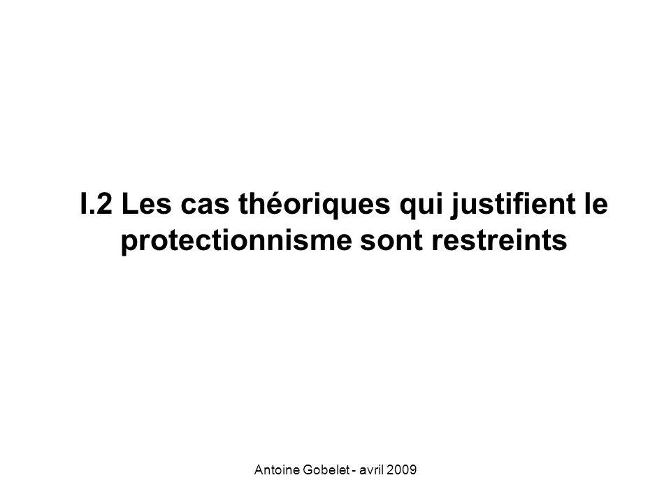 Antoine Gobelet - avril 2009 I.2 Les cas théoriques qui justifient le protectionnisme sont restreints