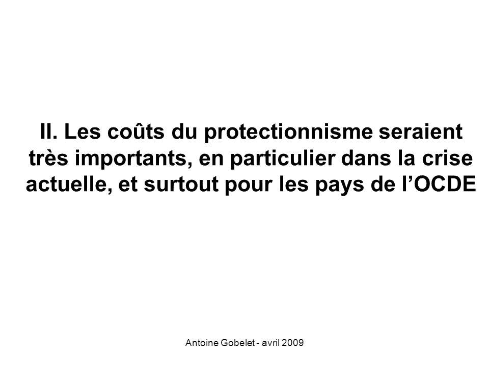Antoine Gobelet - avril 2009 II. Les coûts du protectionnisme seraient très importants, en particulier dans la crise actuelle, et surtout pour les pay