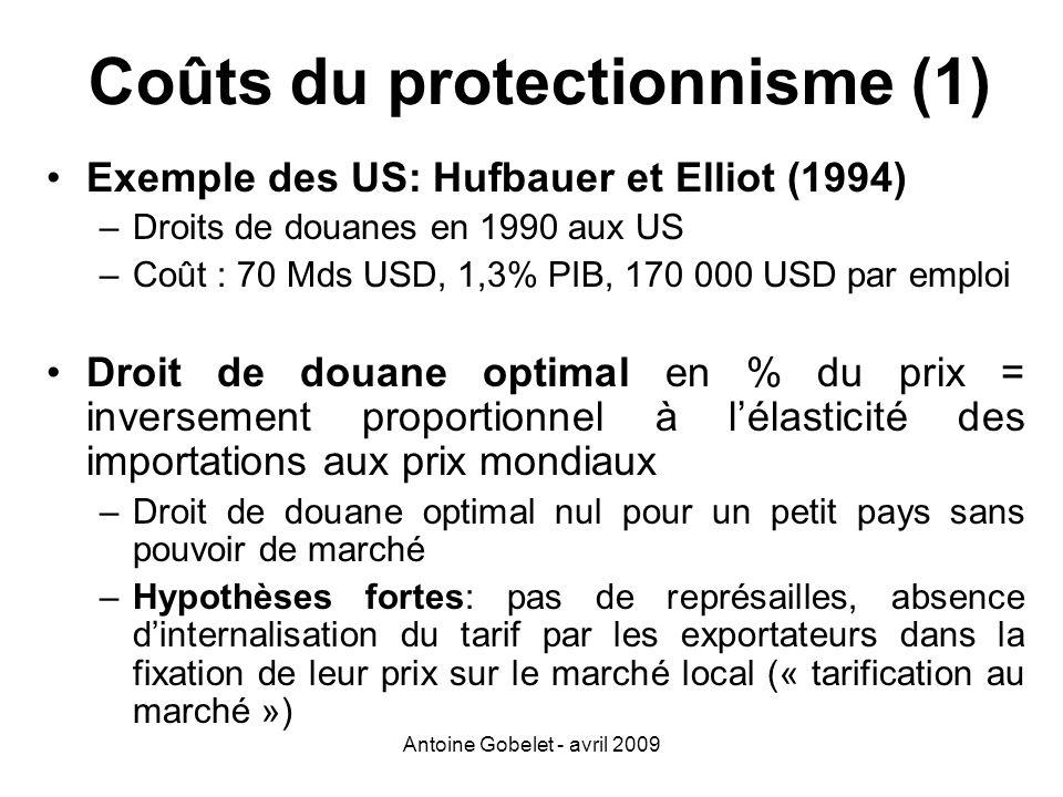 Antoine Gobelet - avril 2009 Coûts du protectionnisme (1) Exemple des US: Hufbauer et Elliot (1994) –Droits de douanes en 1990 aux US –Coût : 70 Mds U