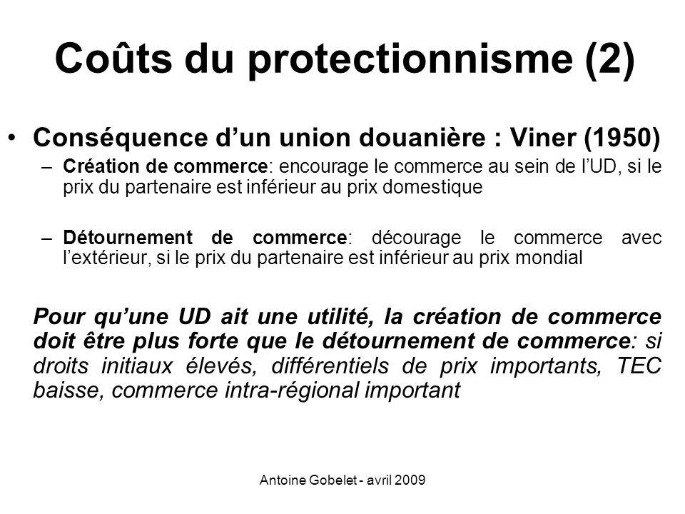 Antoine Gobelet - avril 2009 Coûts du protectionnisme (2) Conséquence dun union douanière : Viner (1950) –Création de commerce: encourage le commerce