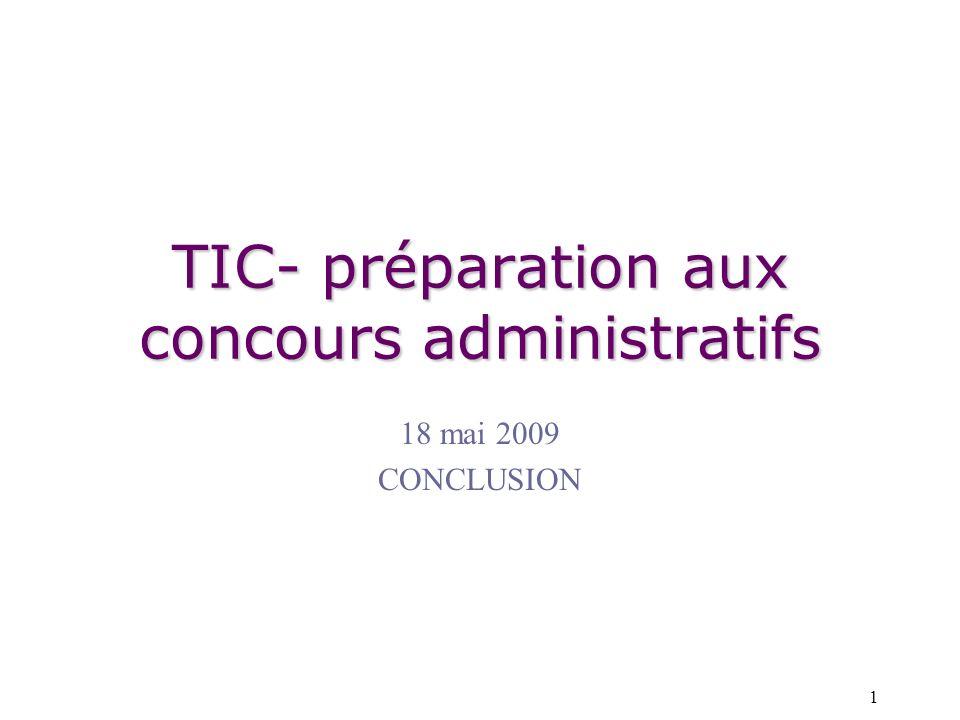 1 TIC- préparation aux concours administratifs 18 mai 2009 CONCLUSION