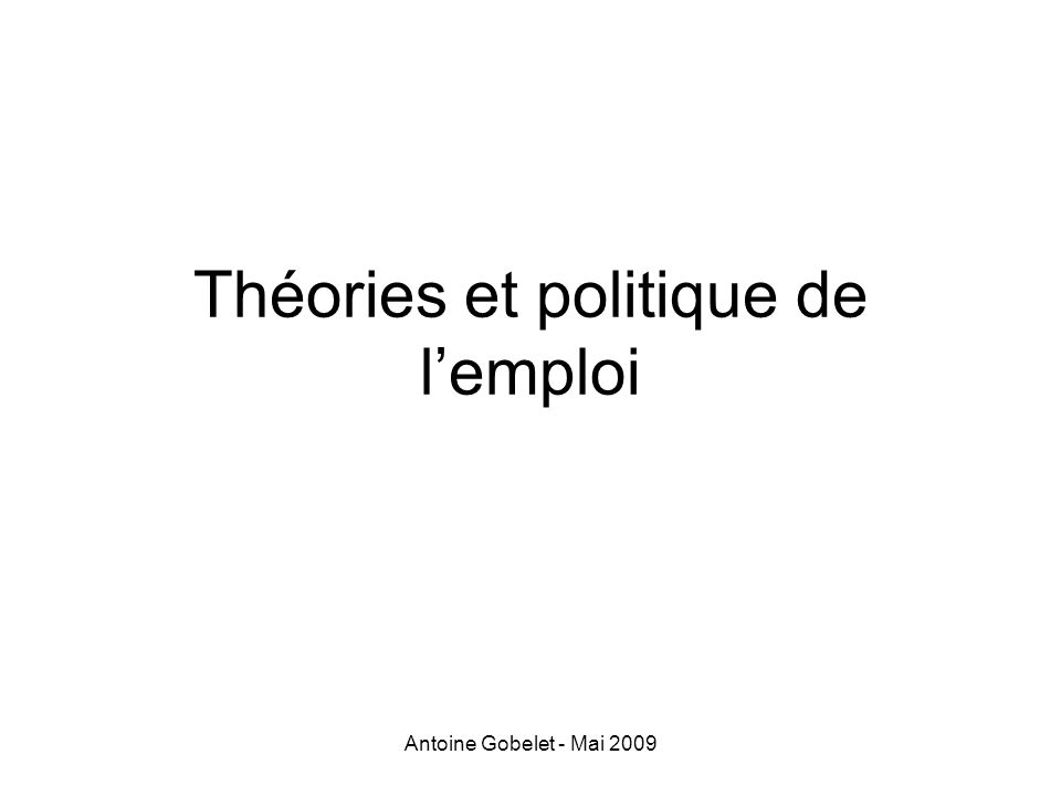 Antoine Gobelet - Mai 2009 Courbe de Beveridge en France En pratique: - déplacement vers la droite après 1995 - déplacement vers la gauche entre la fin des années 1990 et 2001 - déplacement vers la droite jusquen 2003 - déplacement vers la gauche entre 2003 et 2005