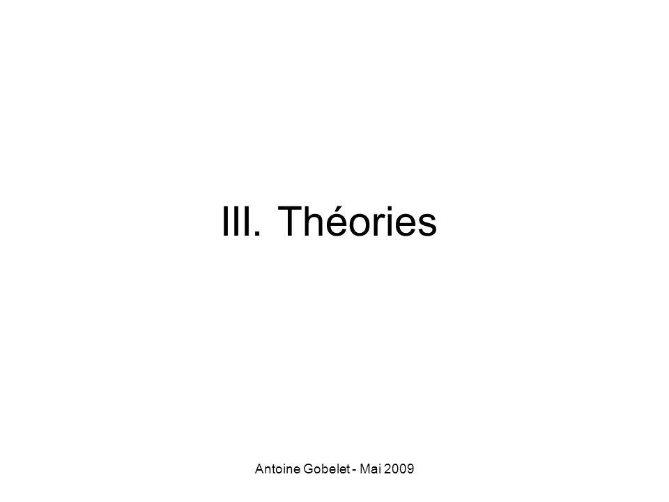 Antoine Gobelet - Mai 2009 III. Théories