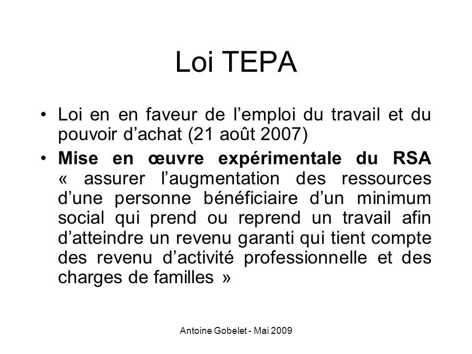 Antoine Gobelet - Mai 2009 Loi TEPA Loi en en faveur de lemploi du travail et du pouvoir dachat (21 août 2007) Mise en œuvre expérimentale du RSA « as