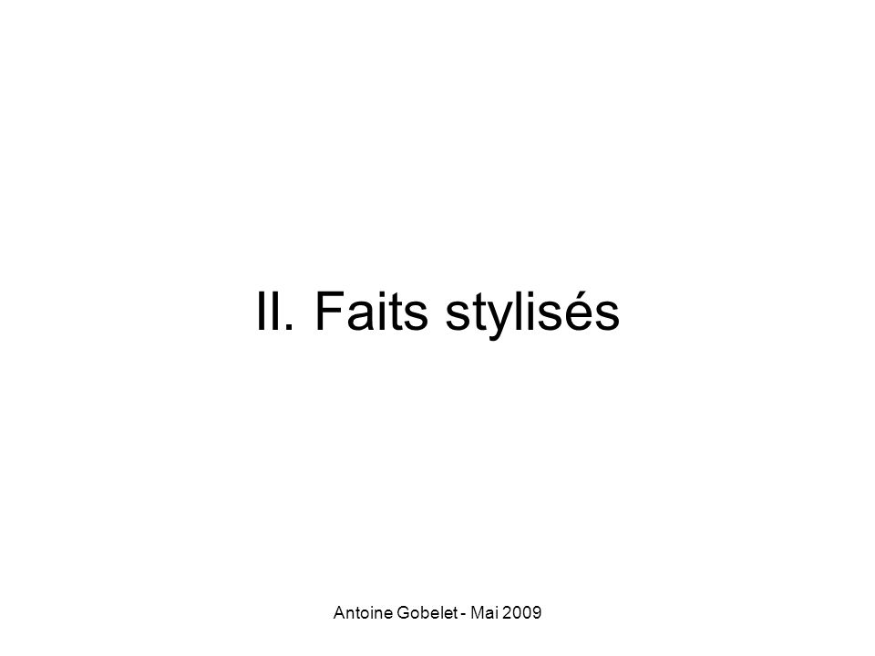 Antoine Gobelet - Mai 2009 Hystérèse; négociations Hystérèse: NAIRU de court terme (ancienneté au chômage réduit lemployabilité) Théories des négociations: les syndicats privilégient la défense des insiders