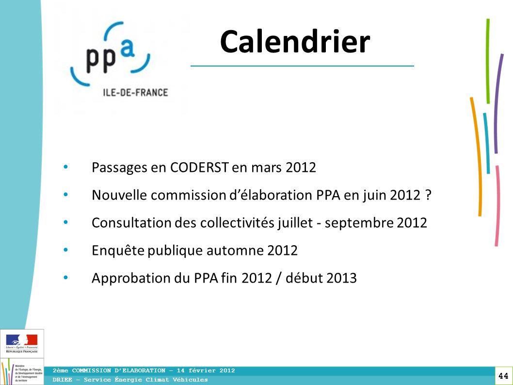 44 DRIEE – Service Énergie Climat Véhicules 2ème COMMISSION DELABORATION – 14 février 2012 Calendrier Passages en CODERST en mars 2012 Nouvelle commis