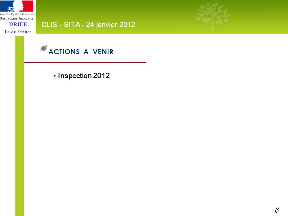DRIEE Ile de France ACTIONS A VENIR CLIS - SITA - 24 janvier 2012 Inspection 2012 6