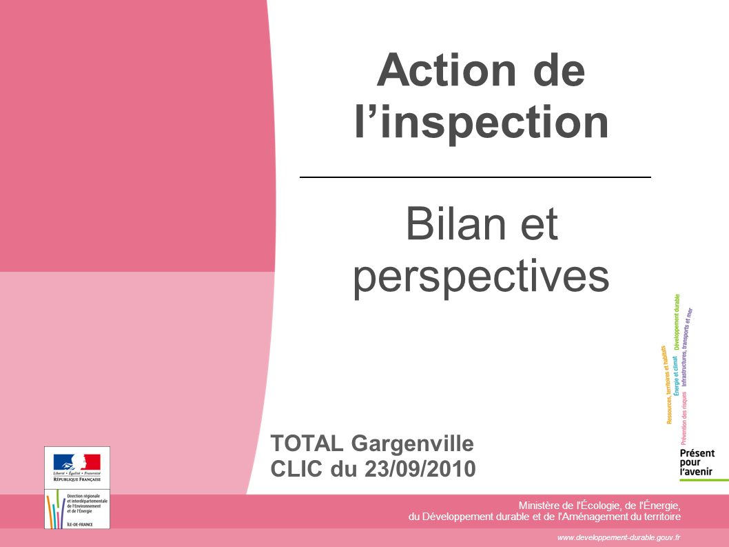 Action de linspection Bilan et perspectives TOTAL Gargenville CLIC du 23/09/2010 Ministère de l'Écologie, de l'Énergie, du Développement durable et de