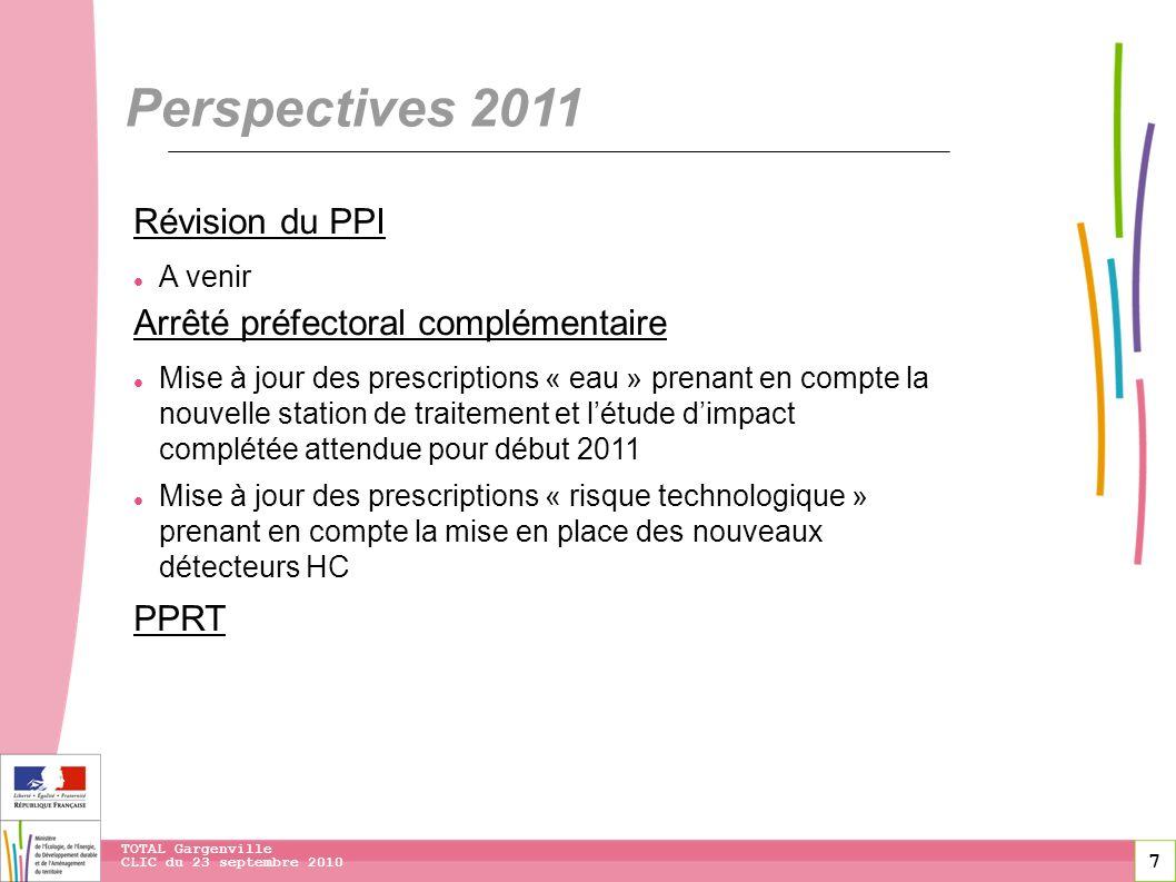 7 CLIC du 23 septembre 2010 TOTAL Gargenville Perspectives 2011 Révision du PPI A venir Arrêté préfectoral complémentaire Mise à jour des prescription