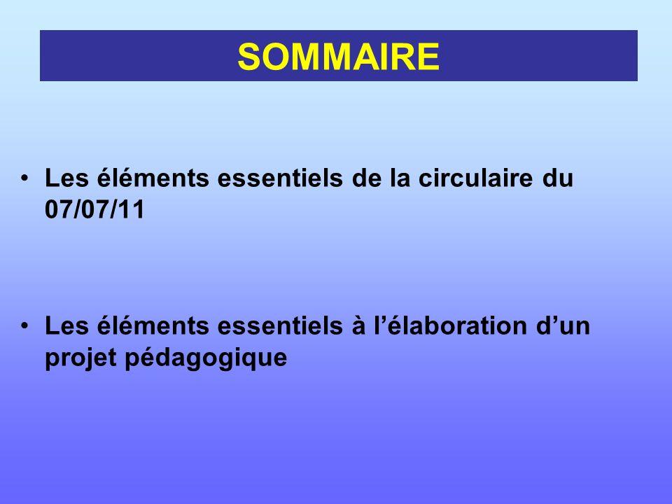Les éléments essentiels de la circulaire du 07/07/11 Les éléments essentiels à lélaboration dun projet pédagogique SOMMAIRE