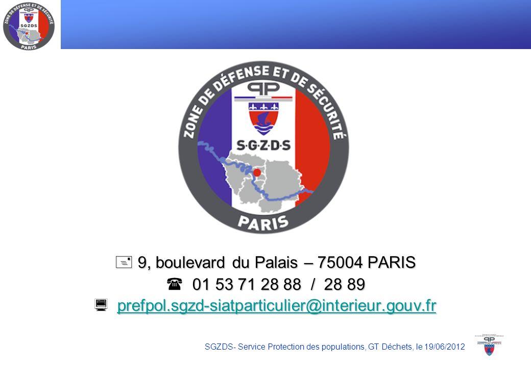 SGZDS- Service Protection des populations, GT Déchets, le 19/06/2012 9, boulevard du Palais – 75004 PARIS 9, boulevard du Palais – 75004 PARIS 01 53 7