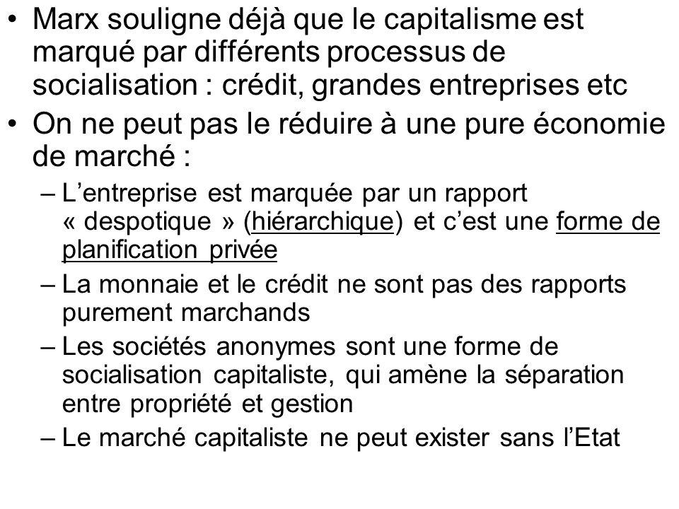 Marx souligne déjà que le capitalisme est marqué par différents processus de socialisation : crédit, grandes entreprises etc On ne peut pas le réduire