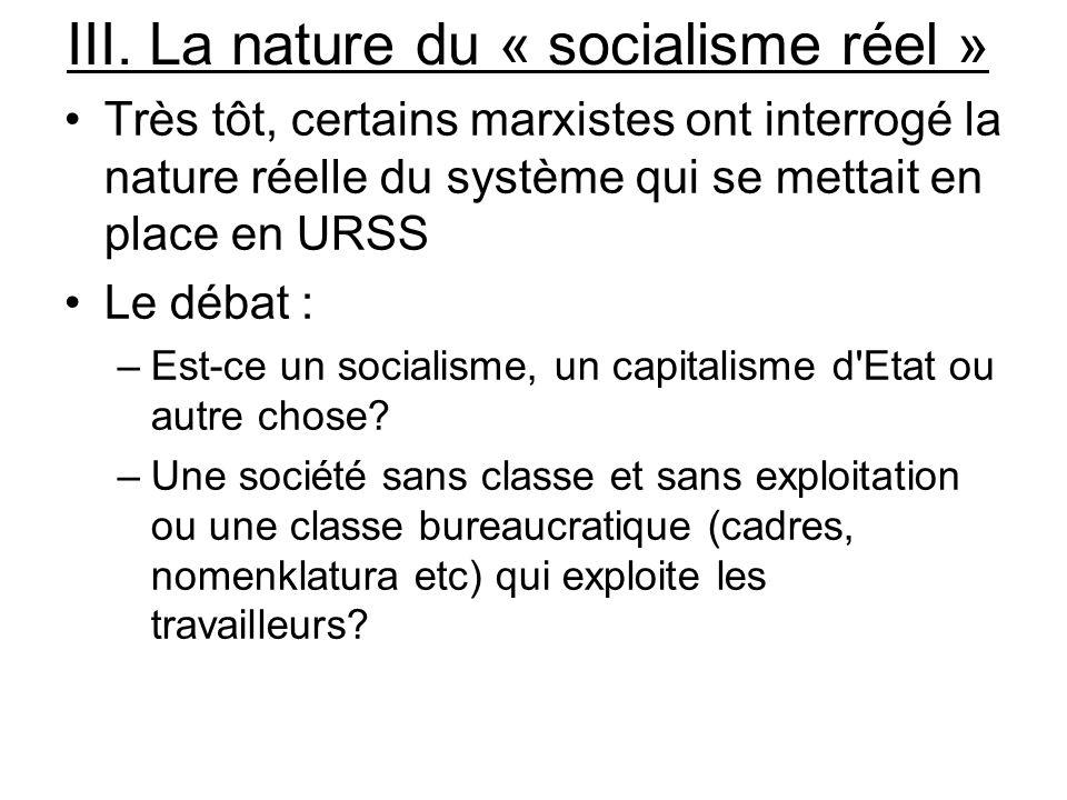 III. La nature du « socialisme réel » Très tôt, certains marxistes ont interrogé la nature réelle du système qui se mettait en place en URSS Le débat