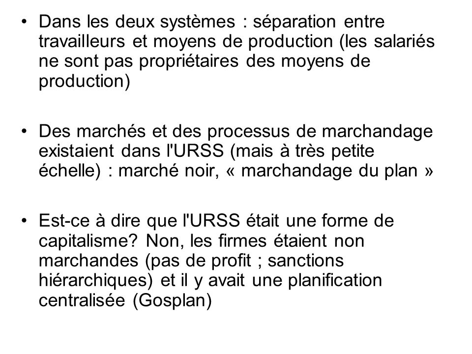 Dans les deux systèmes : séparation entre travailleurs et moyens de production (les salariés ne sont pas propriétaires des moyens de production) Des m