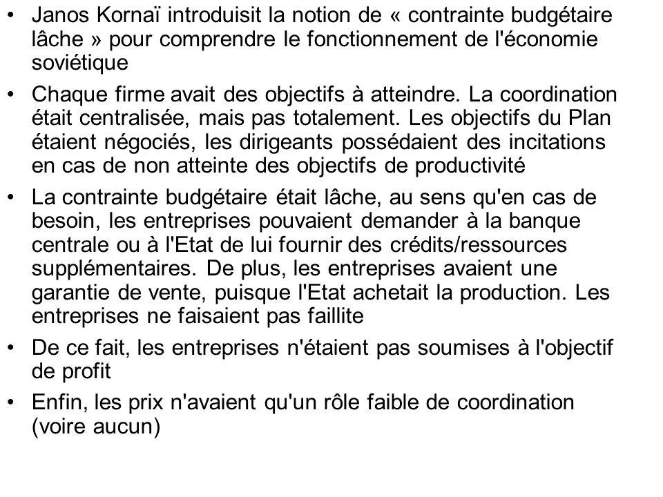 Janos Kornaï introduisit la notion de « contrainte budgétaire lâche » pour comprendre le fonctionnement de l'économie soviétique Chaque firme avait de